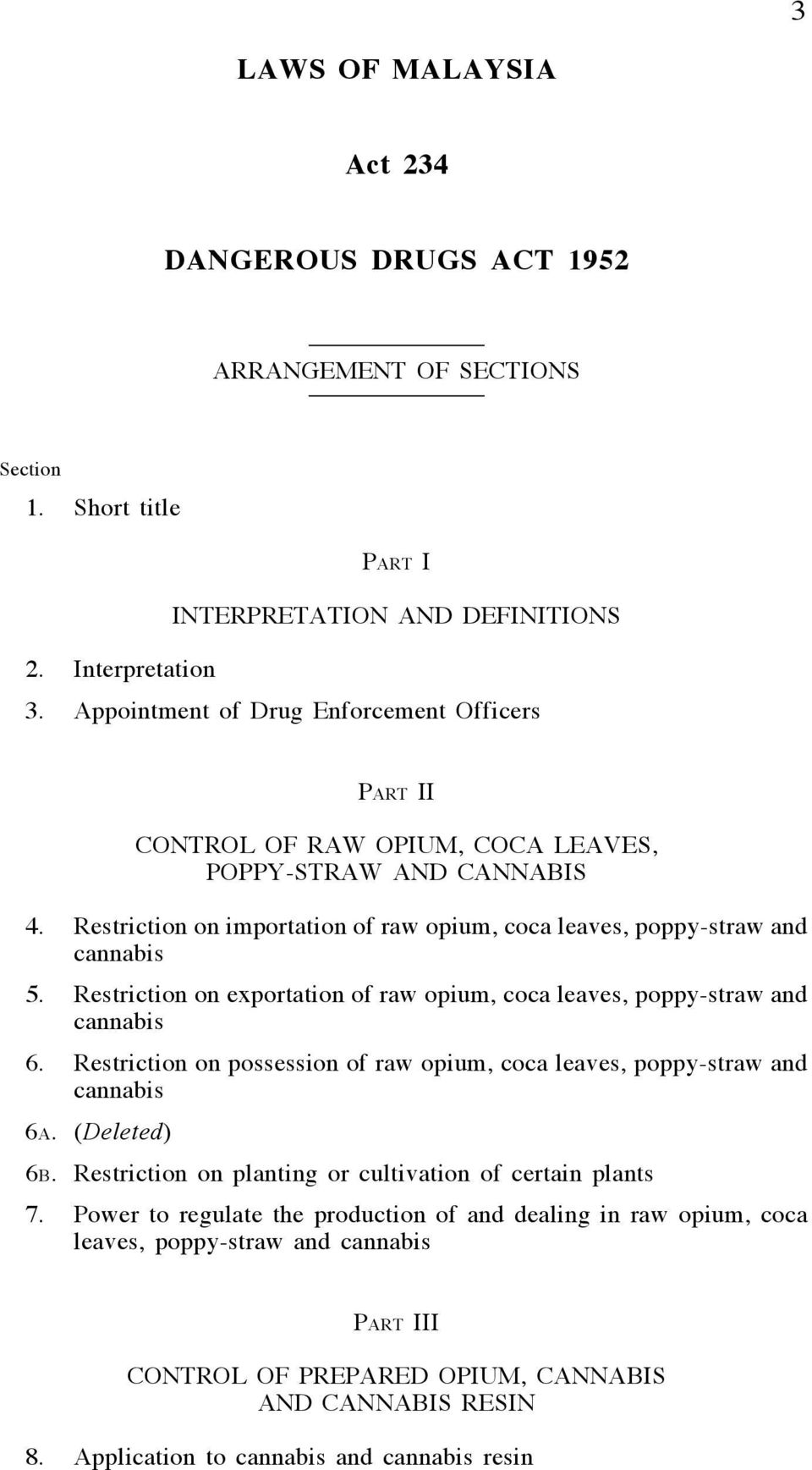 Restriction on exportation of raw opium, coca leaves, poppy-straw and cannabis 6. Restriction on possession of raw opium, coca leaves, poppy-straw and cannabis 6A. (Deleted) 6B.