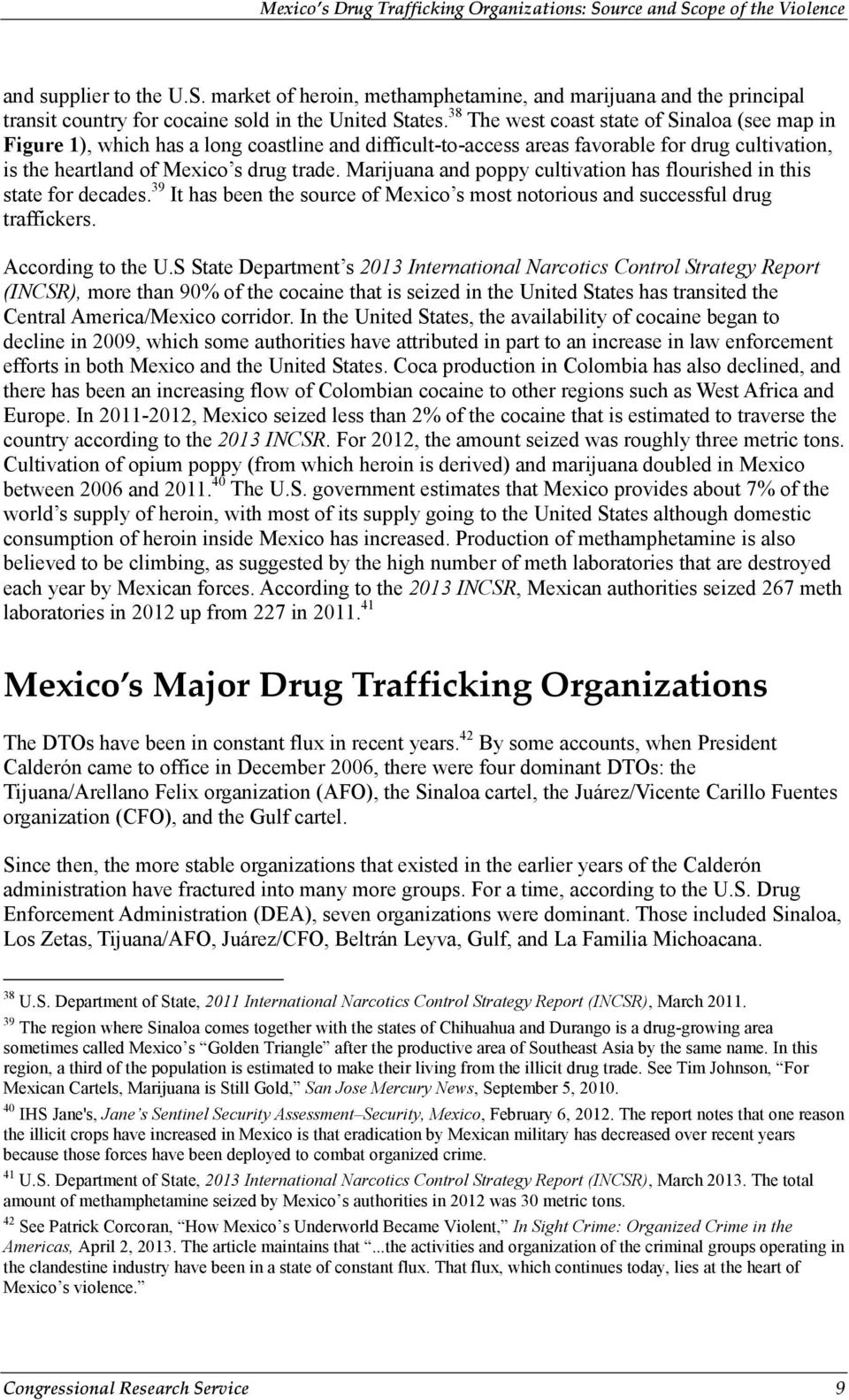 Marijuana and poppy cultivation has flourished in this state for decades. 39 It has been the source of Mexico s most notorious and successful drug traffickers. According to the U.