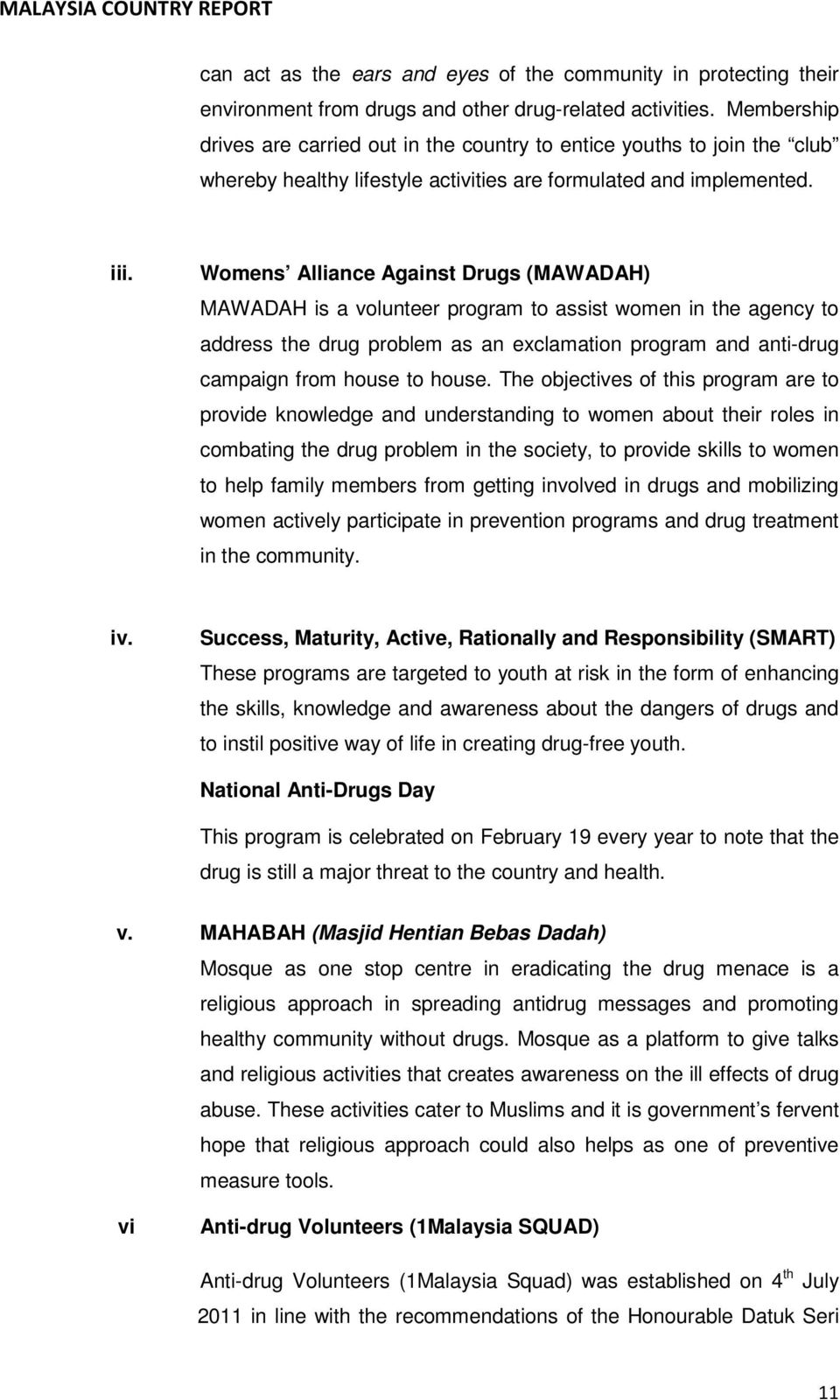 Womens Alliance Against Drugs (MAWADAH) MAWADAH is a volunteer program to assist women in the agency to address the drug problem as an exclamation program and anti-drug campaign from house to house.