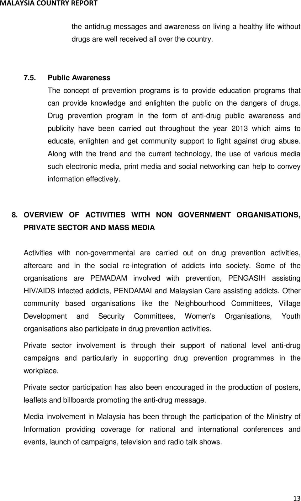 Drug prevention program in the form of anti-drug public awareness and publicity have been carried out throughout the year 2013 which aims to educate, enlighten and get community support to fight