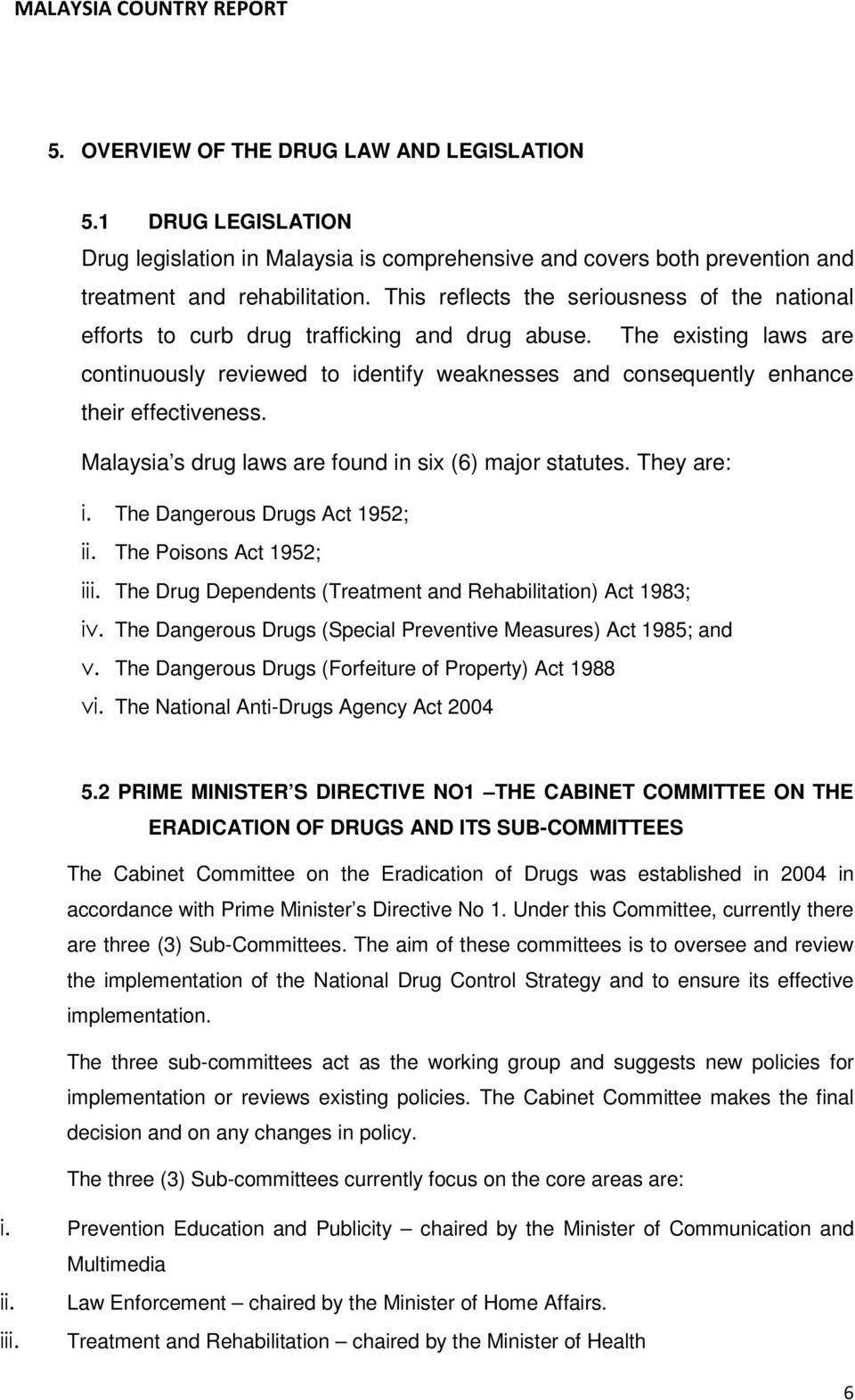 The existing laws are continuously reviewed to identify weaknesses and consequently enhance their effectiveness. Malaysia s drug laws are found in six (6) major statutes. They are: i.
