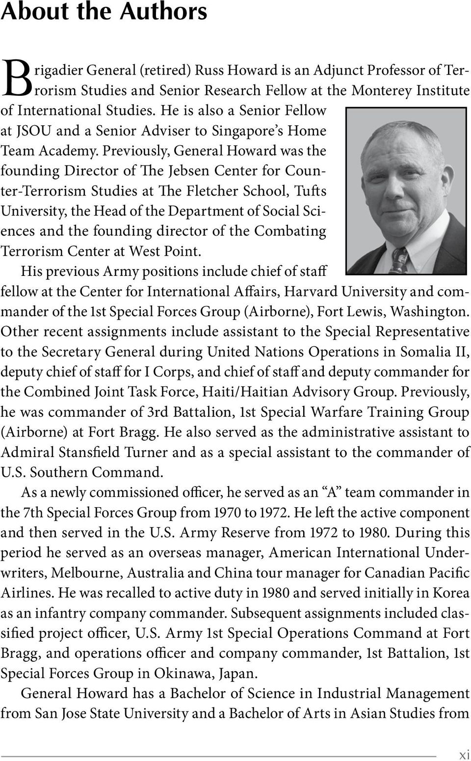 Previously, General Howard was the founding Director of The Jebsen Center for Counter-Terrorism Studies at The Fletcher School, Tufts University, the Head of the Department of Social Sciences and the