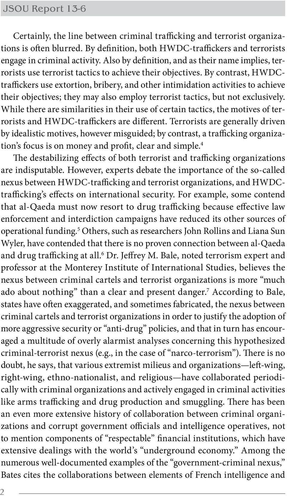 By contrast, HWDCtraffickers use extortion, bribery, and other intimidation activities to achieve their objectives; they may also employ terrorist tactics, but not exclusively.