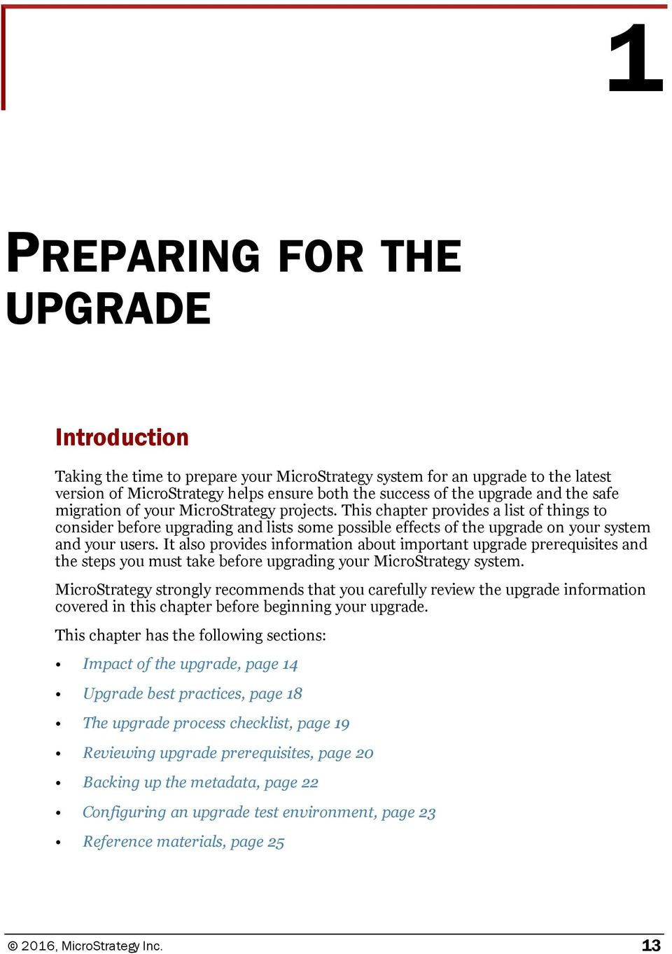 It also provides information about important upgrade prerequisites and the steps you must take before upgrading your MicroStrategy system.