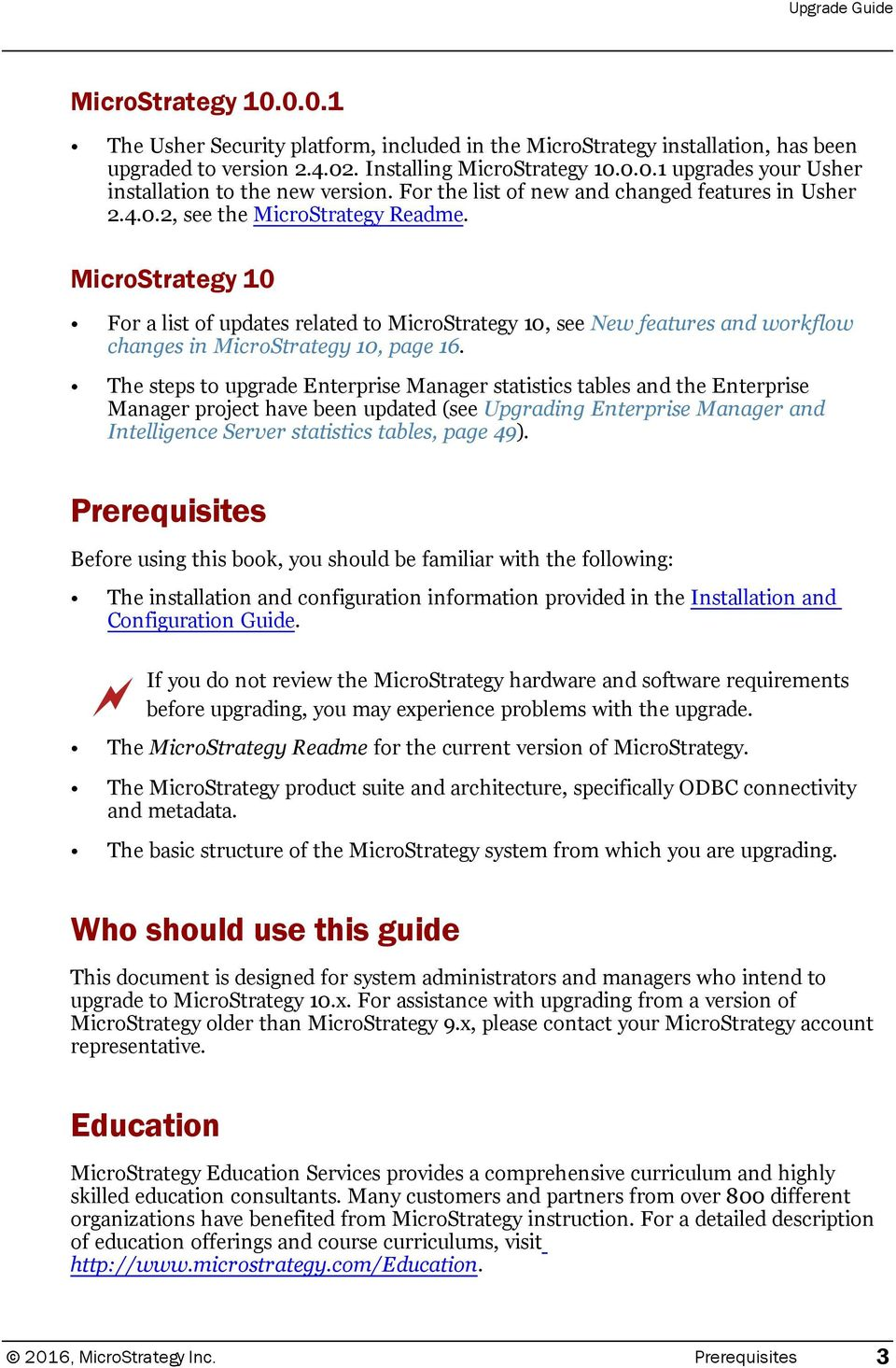 MicroStrategy 10 For a list of updates related to MicroStrategy 10, see New features and workflow changes in MicroStrategy 10, page 16.