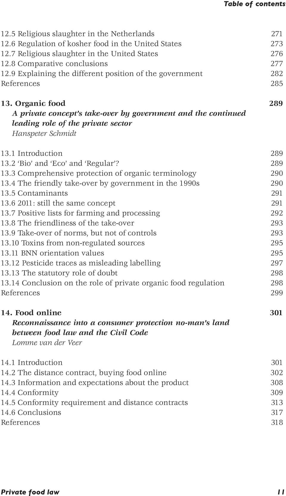 Organic food 289 A private concept s take-over by government and the continued leading role of the private sector Hanspeter Schmidt 13.1 Introduction 289 13.