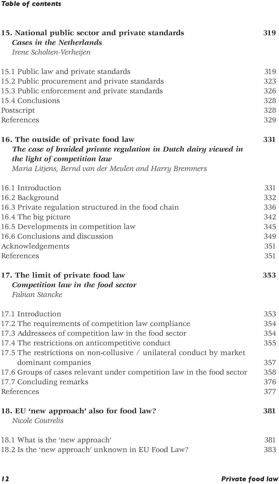 The outside of private food law 331 The case of braided private regulation in Dutch dairy viewed in the light of competition law Maria Litjens, Bernd van der Meulen and Harry Bremmers 16.