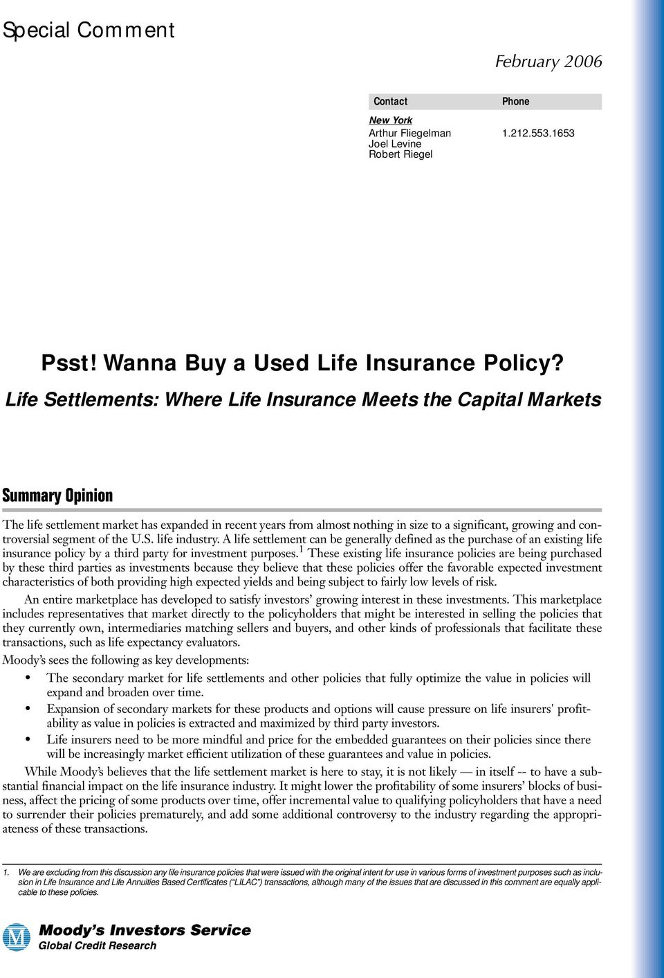 controversial segment of the U.S. life industry. A life settlement can be generally defined as the purchase of an existing life insurance policy by a third party for investment purposes.
