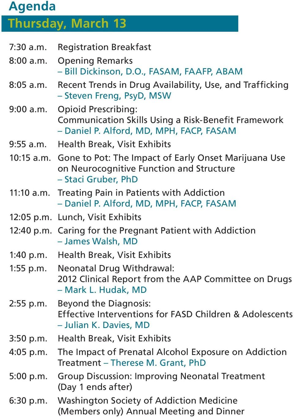 m. Treating Pain in Patients with Addiction Daniel P. Alford, MD, MPH, FACP, FASAM 12:05 p.m. Lunch, Visit Exhibits 12:40 p.m. Caring for the Pregnant Patient with Addiction James Walsh, MD 1:40 p.m. Health Break, Visit Exhibits 1:55 p.