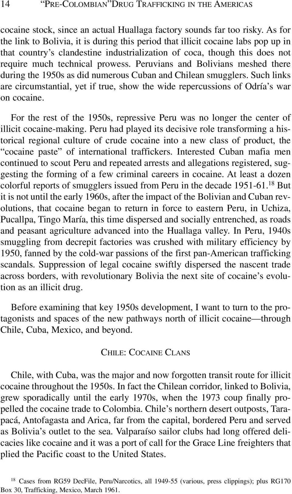 Peruvians and Bolivians meshed there during the 1950s as did numerous Cuban and Chilean smugglers. Such links are circumstantial, yet if true, show the wide repercussions of Odría s war on cocaine.