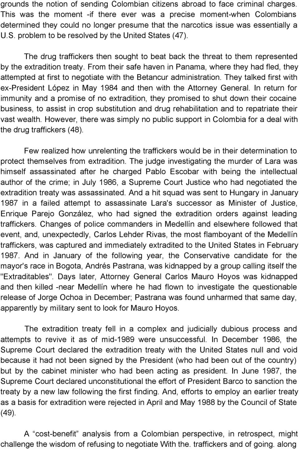 problem to be resolved by the United States (47). The drug traffickers then sought to beat back the threat to them represented by the extradition treaty.