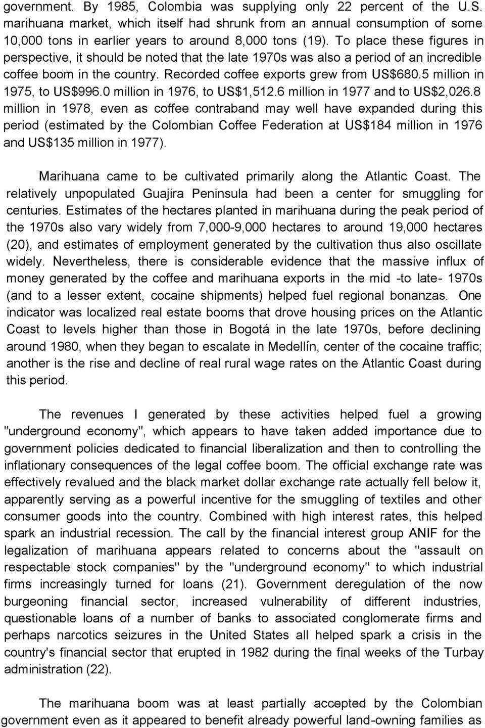 To place these figures in perspective, it should be noted that the late 1970s was also a period of an incredible coffee boom in the country. Recorded coffee exports grew from US$680.