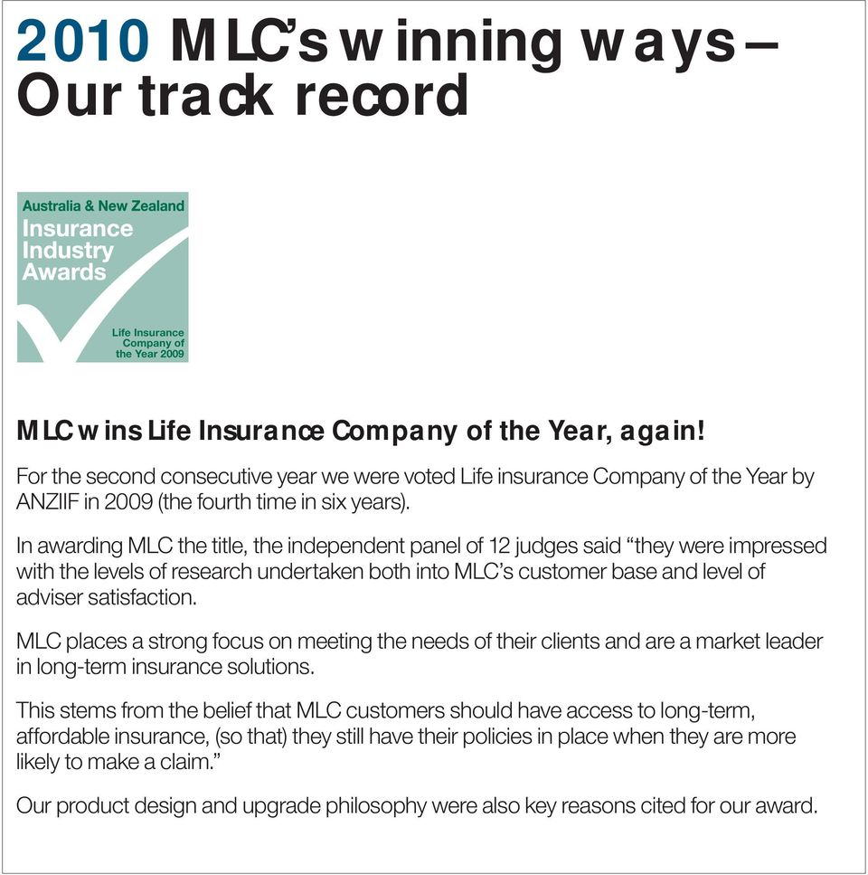 In awarding MLC the title, the independent panel of 12 judges said they were impressed with the levels of research undertaken both into MLC s customer base and level of adviser satisfaction.