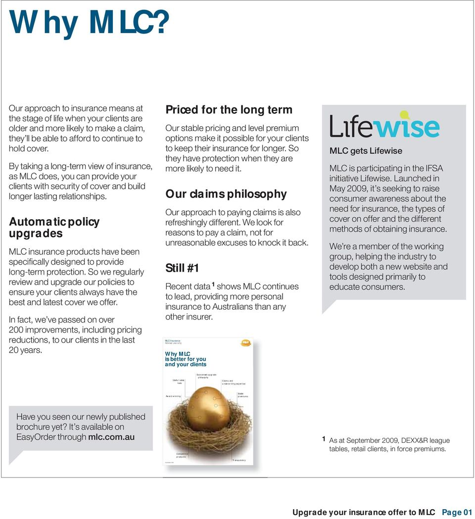 Automatic policy upgrades MLC insurance products have been specifically designed to provide long-term protection.