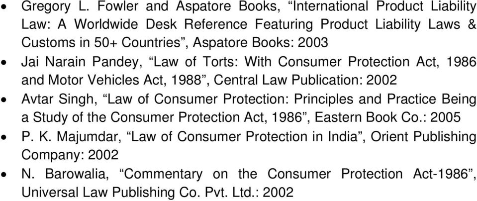 Books: 2003 Jai Narain Pandey, Law of Torts: With Consumer Protection Act, 1986 and Motor Vehicles Act, 1988, Central Law Publication: 2002 Avtar Singh, Law of