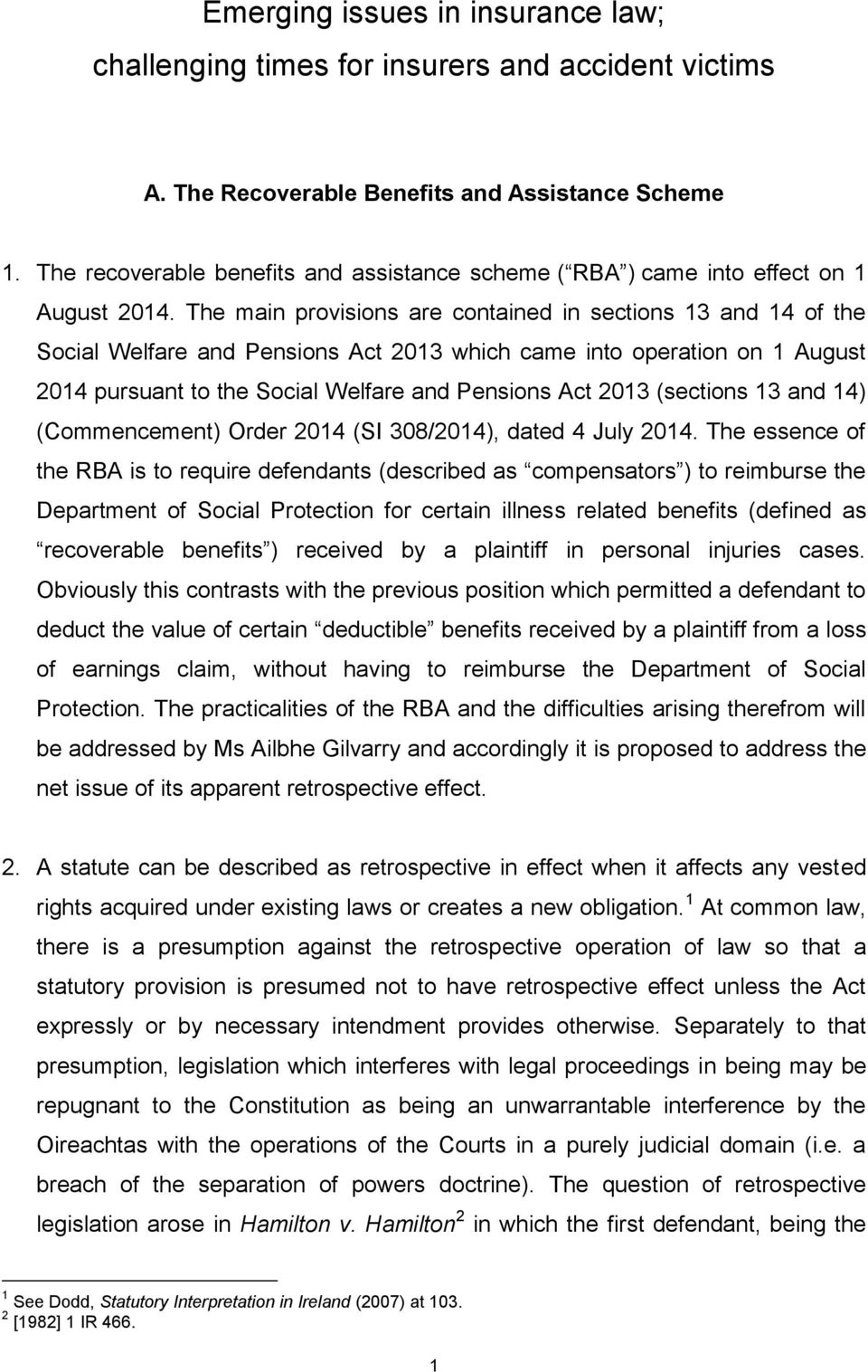 The main provisions are contained in sections 13 and 14 of the Social Welfare and Pensions Act 2013 which came into operation on 1 August 2014 pursuant to the Social Welfare and Pensions Act 2013