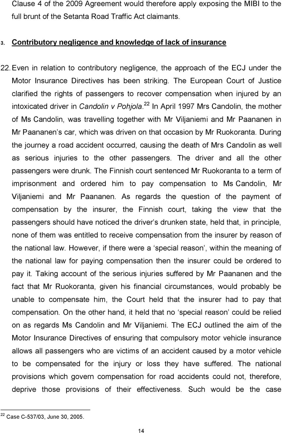 The European Court of Justice clarified the rights of passengers to recover compensation when injured by an intoxicated driver in Candolin v Pohjola.