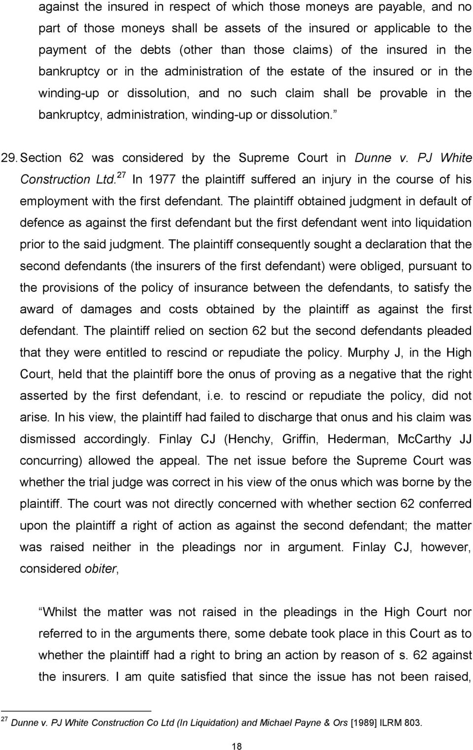 or dissolution. 29. Section 62 was considered by the Supreme Court in Dunne v. PJ White Construction Ltd.
