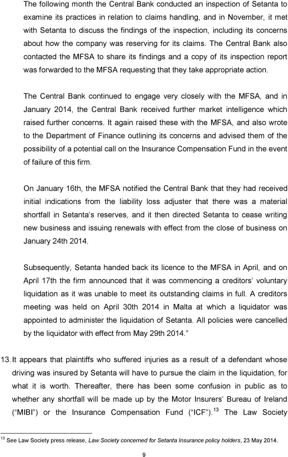 The Central Bank also contacted the MFSA to share its findings and a copy of its inspection report was forwarded to the MFSA requesting that they take appropriate action.
