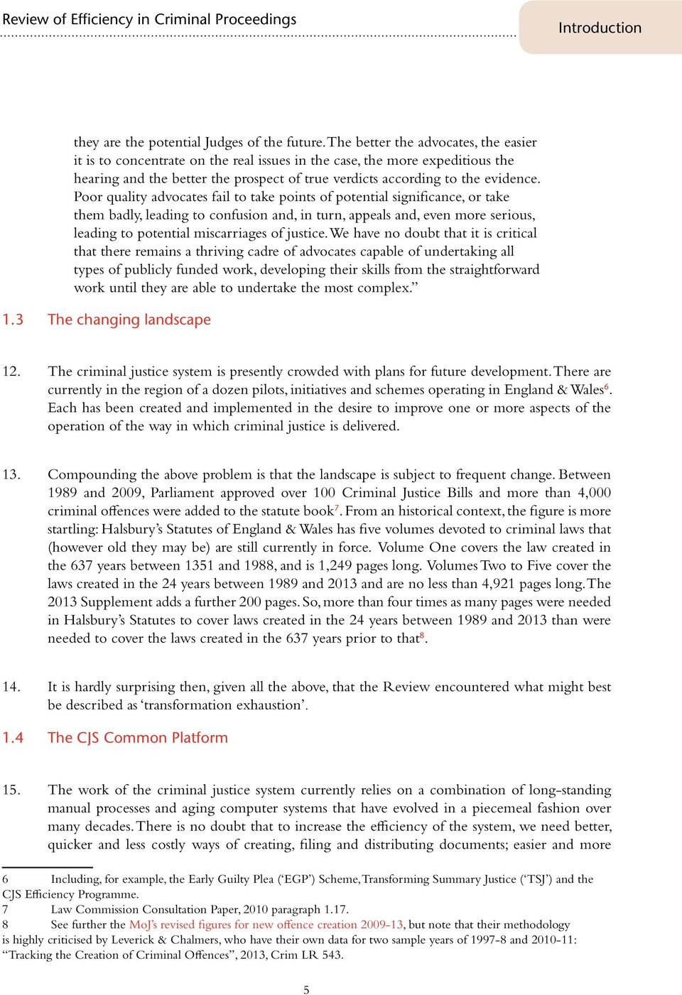Poor quality advocates fail to take points of potential significance, or take them badly, leading to confusion and, in turn, appeals and, even more serious, leading to potential miscarriages of