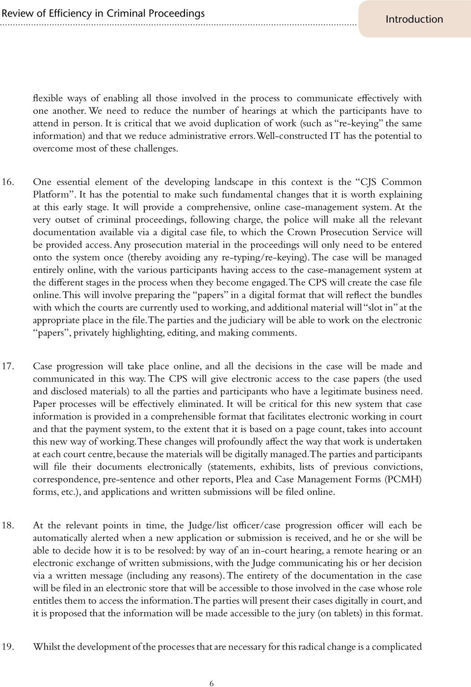 It is critical that we avoid duplication of work (such as re-keying the same information) and that we reduce administrative errors.