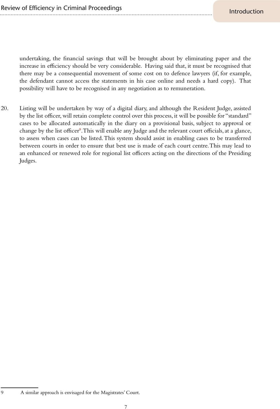 and needs a hard copy). That possibility will have to be recognised in any negotiation as to remuneration. 20.
