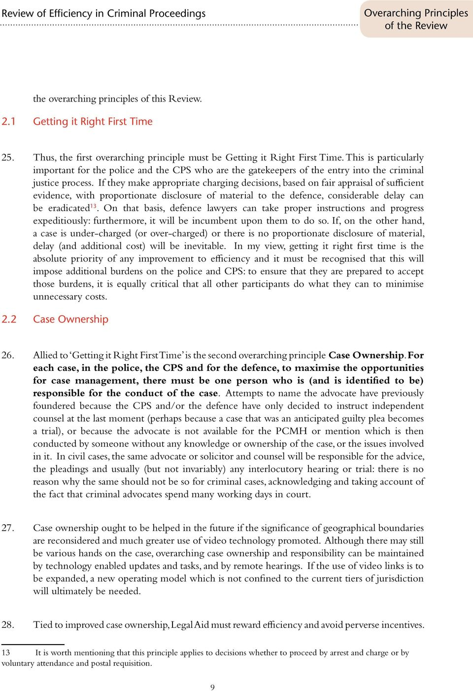 If they make appropriate charging decisions, based on fair appraisal of sufficient evidence, with proportionate disclosure of material to the defence, considerable delay can be eradicated 13.