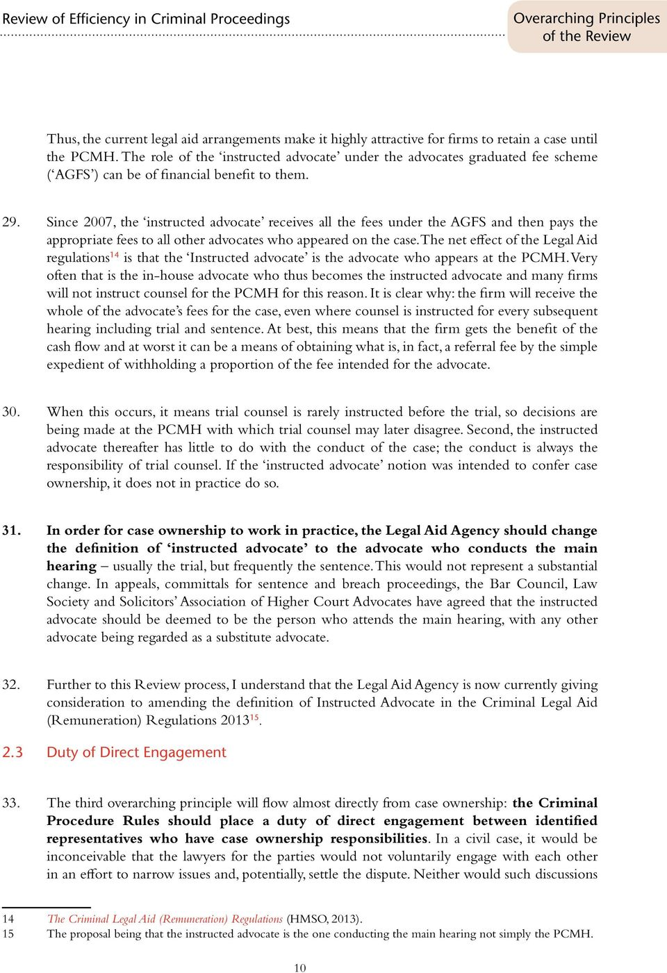 Since 2007, the instructed advocate receives all the fees under the AGFS and then pays the appropriate fees to all other advocates who appeared on the case.