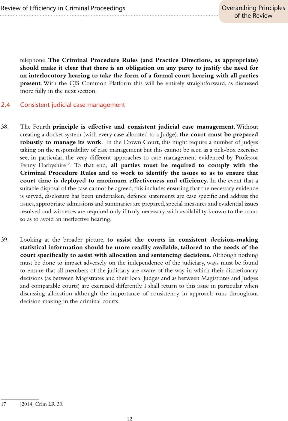 of a formal court hearing with all parties present. With the CJS Common Platform this will be entirely straightforward, as discussed more fully in the next section. 2.