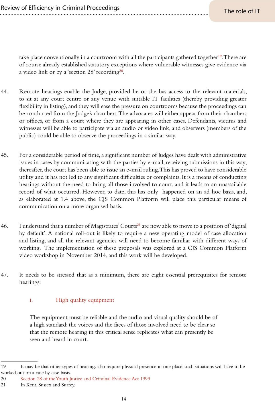 Remote hearings enable the Judge, provided he or she has access to the relevant materials, to sit at any court centre or any venue with suitable IT facilities (thereby providing greater flexibility