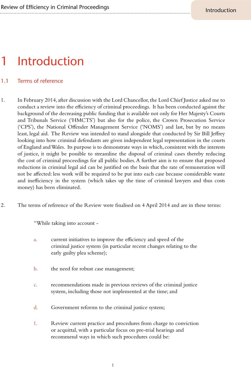 It has been conducted against the background of the decreasing public funding that is available not only for Her Majesty s Courts and Tribunals Service ( HMCTS ) but also for the police, the Crown