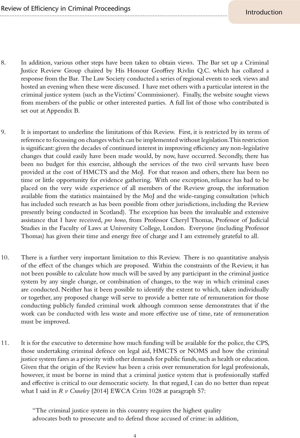 I have met others with a particular interest in the criminal justice system (such as the Victims Commissioner).