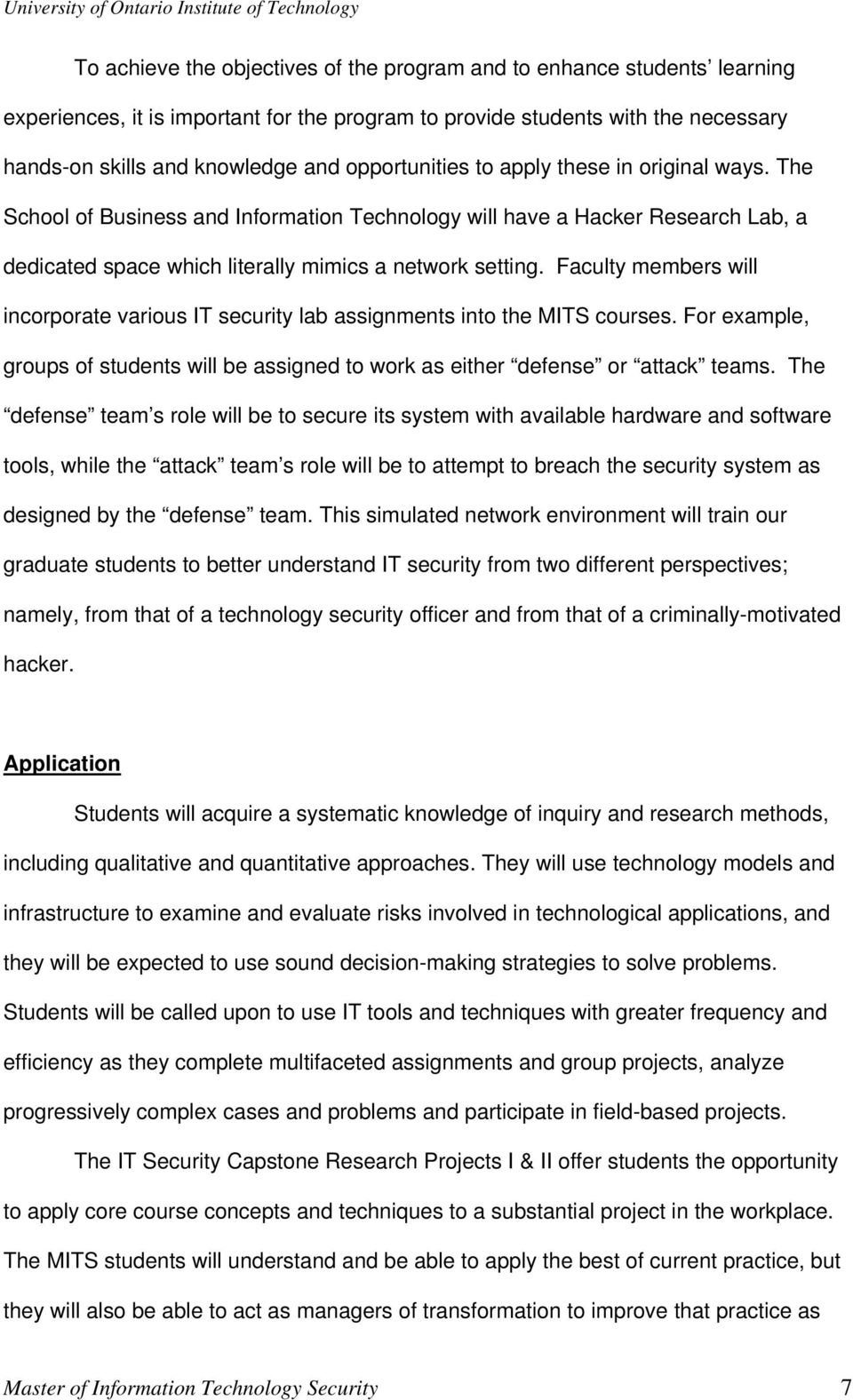Faculty members will incorporate various IT security lab assignments into the MITS courses. For example, groups of students will be assigned to work as either defense or attack teams.