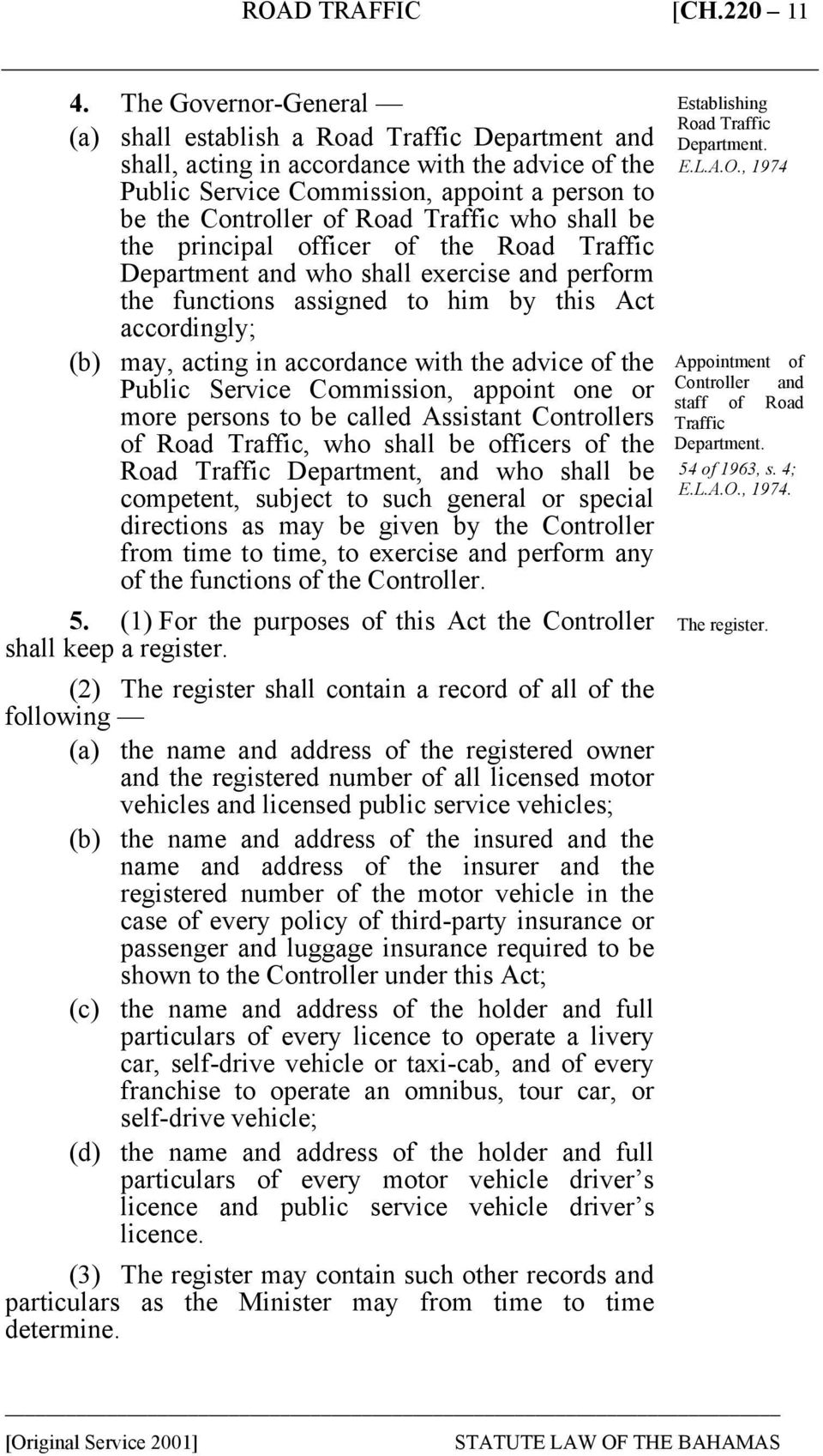 Traffic who shall be the principal officer of the Road Traffic Department and who shall exercise and perform the functions assigned to him by this Act accordingly; (b) may, acting in accordance with