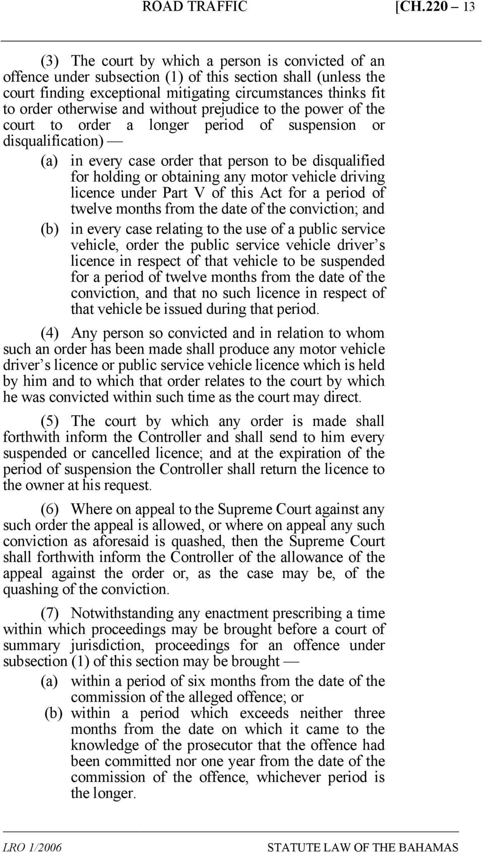 any motor vehicle driving licence under Part V of this Act for a period of twelve months from the date of the conviction; and (b) in every case relating to the use of a public service vehicle, order