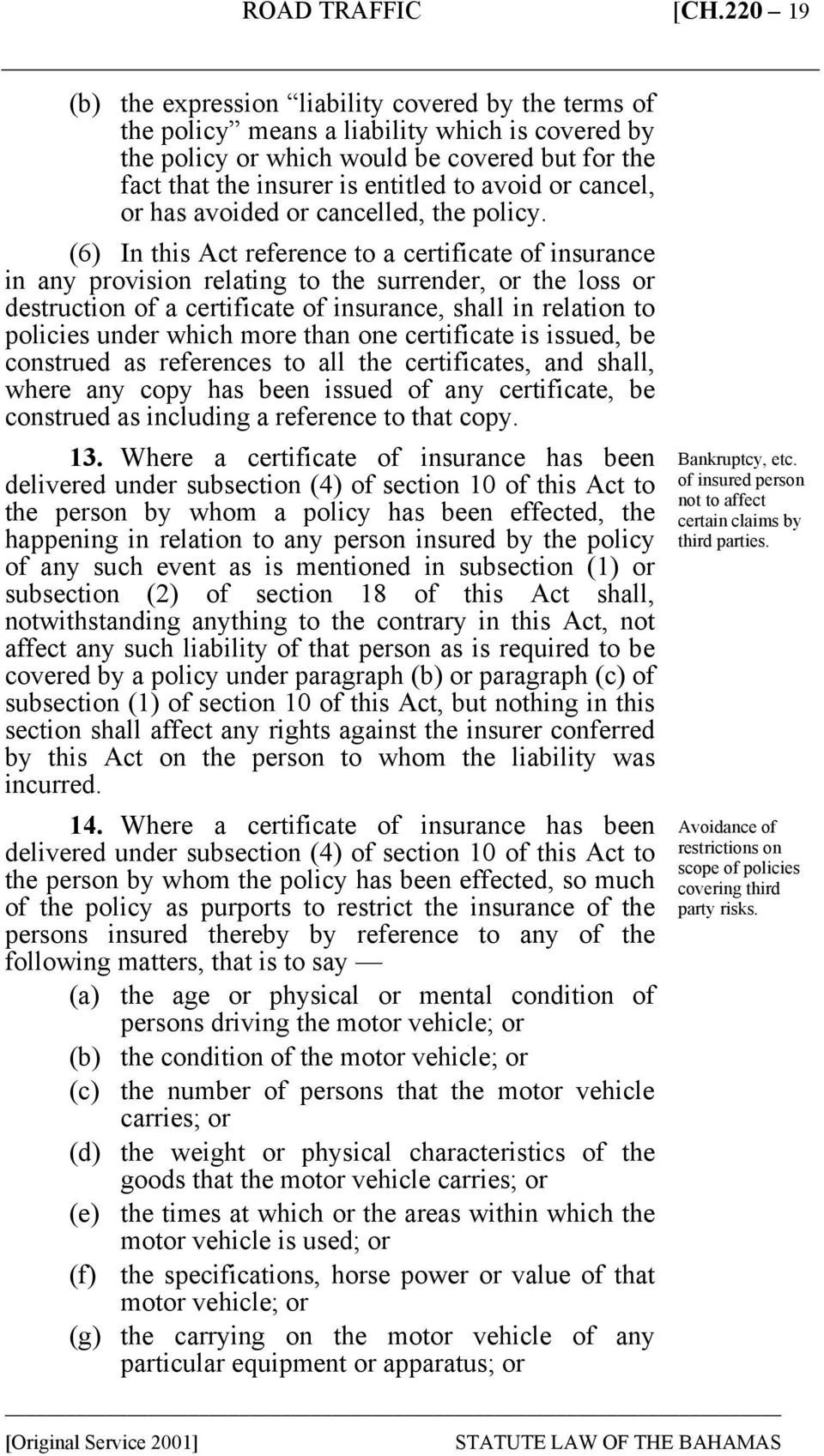 (6) In this Act reference to a certificate of insurance in any provision relating to the surrender, or the loss or destruction of a certificate of insurance, shall in relation to policies under which