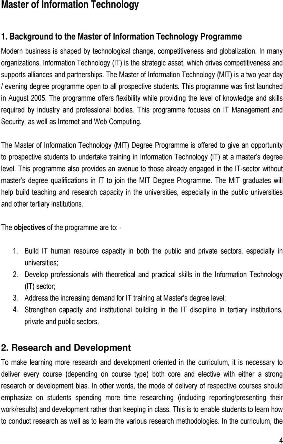 The Master of Information Technology (MIT) is a two year day / evening degree programme open to all prospective students. This programme was first launched in August 2005.