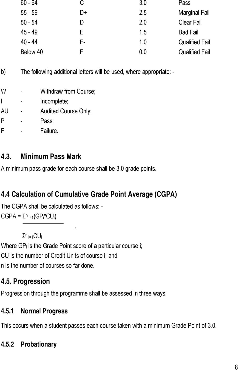 Minimum Pass Mark A minimum pass grade for each course shall be 3.0 grade points. 4.