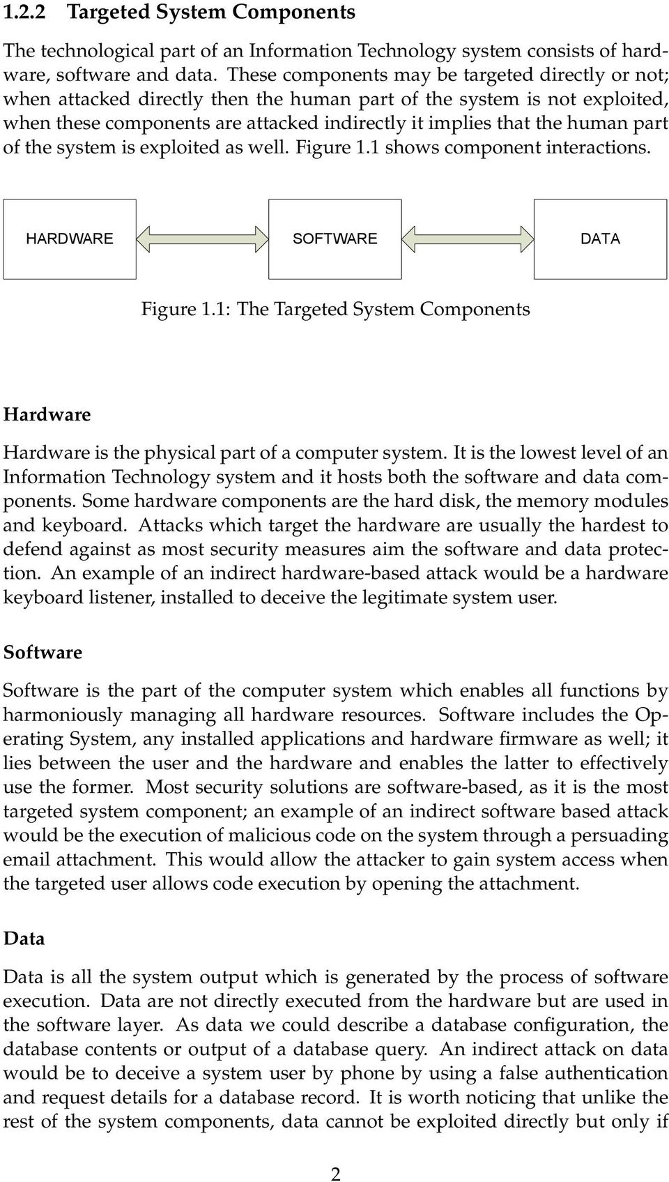 part of the system is exploited as well. Figure 1.1 shows component interactions. HARDWARE SOFTWARE DATA Figure 1.