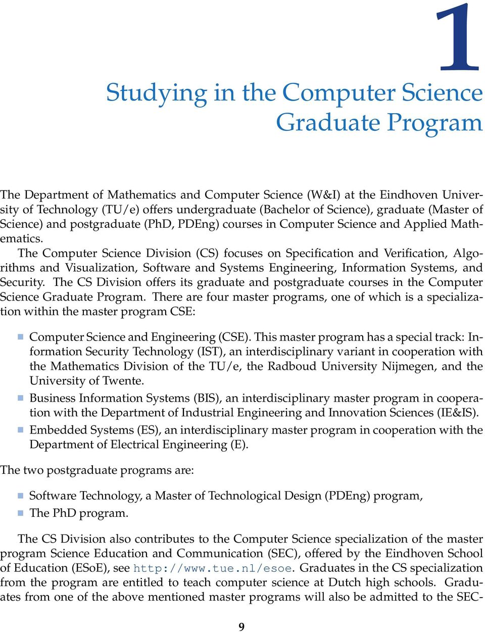The Computer Science Division (CS) focuses on Specification and Verification, Algorithms and Visualization, Software and Systems Engineering, Information Systems, and Security.