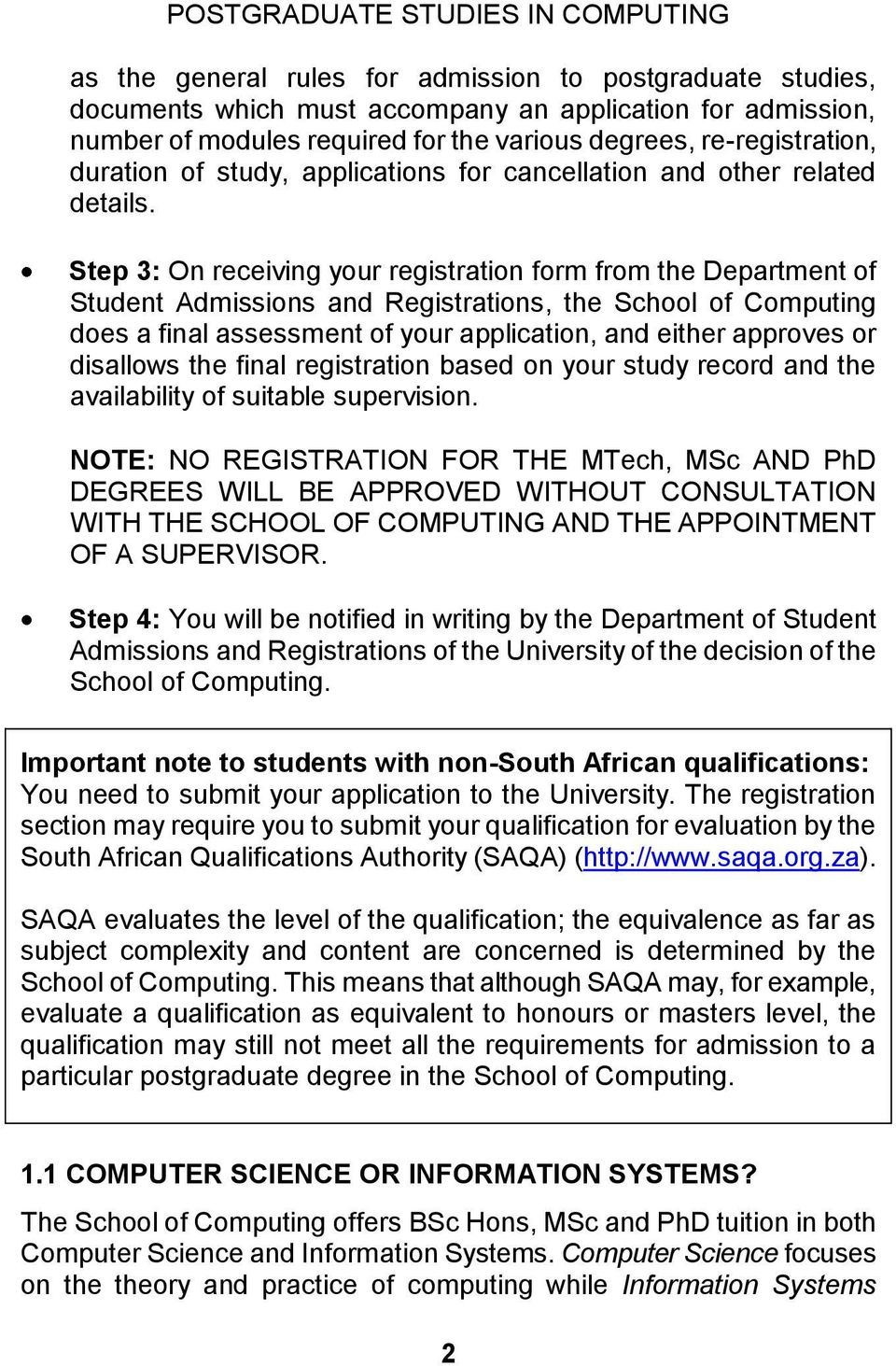 Step 3: On receiving your registration form from the Department of Student Admissions and Registrations, the School of Computing does a final assessment of your application, and either approves or