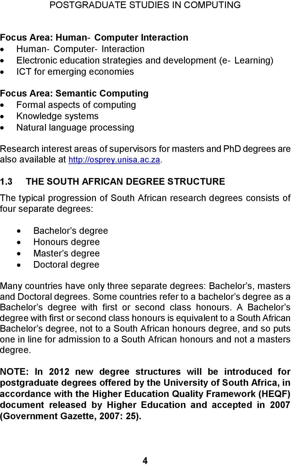 3 THE SOUTH AFRICAN DEGREE STRUCTURE The typical progression of South African research degrees consists of four separate degrees: Bachelor s degree Honours degree Master s degree Doctoral degree Many
