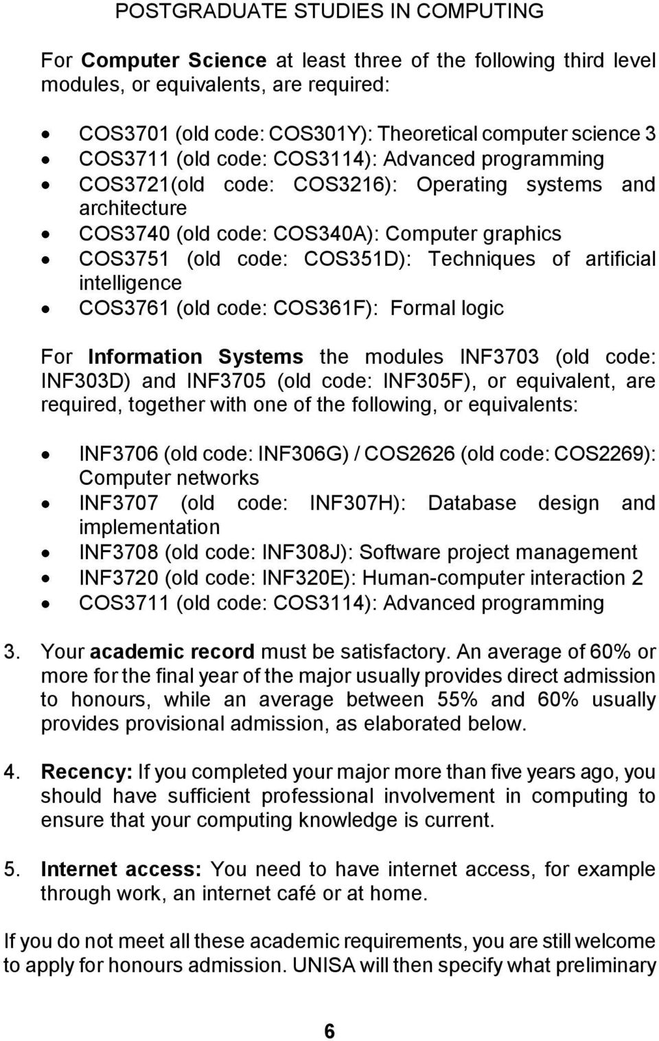 COS3761 (old code: COS361F): Formal logic For Information Systems the modules INF3703 (old code: INF303D) and INF3705 (old code: INF305F), or equivalent, are required, together with one of the