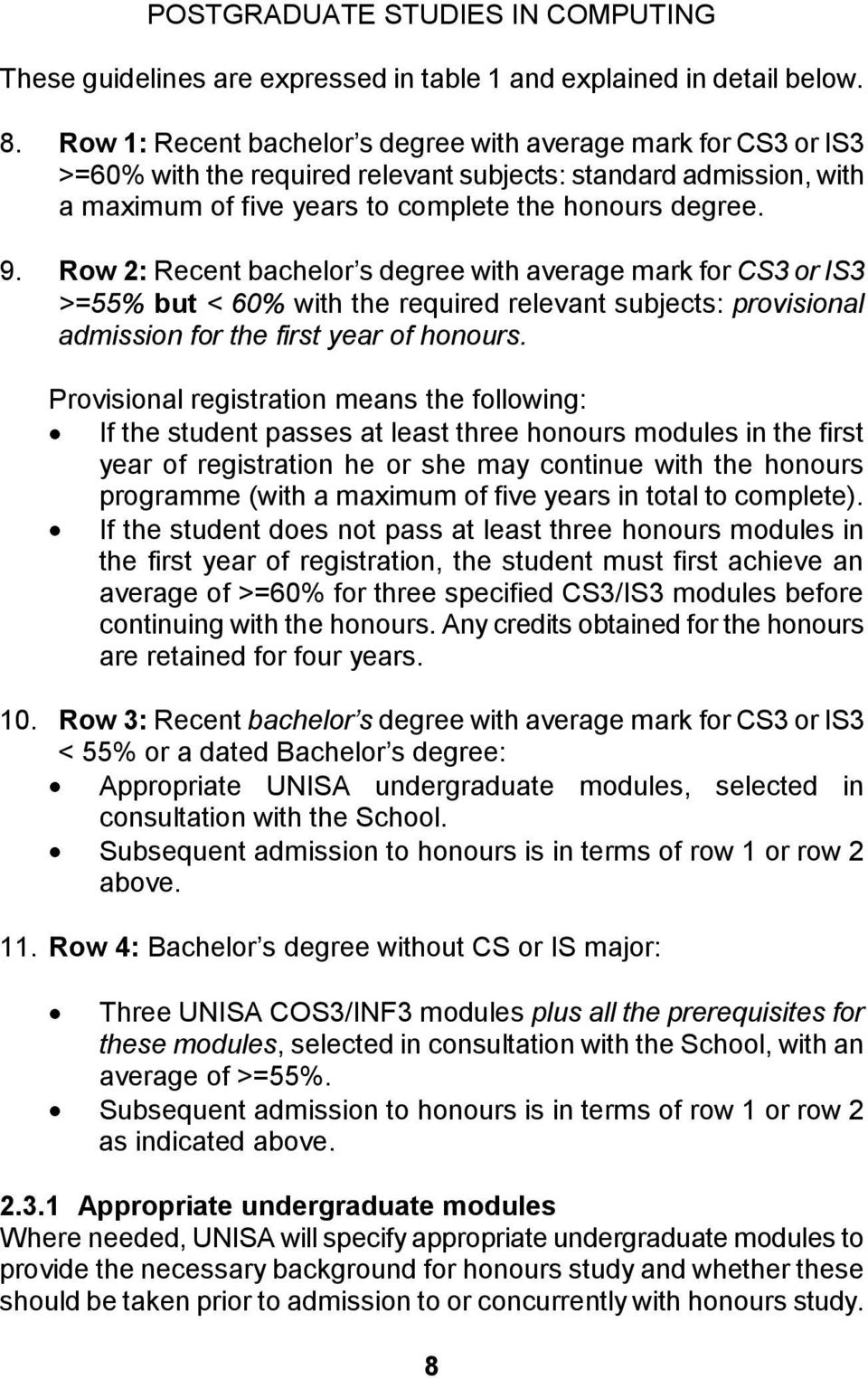 Row 2: Recent bachelor s degree with average mark for CS3 or IS3 >=55% but < 60% with the required relevant subjects: provisional admission for the first year of honours.