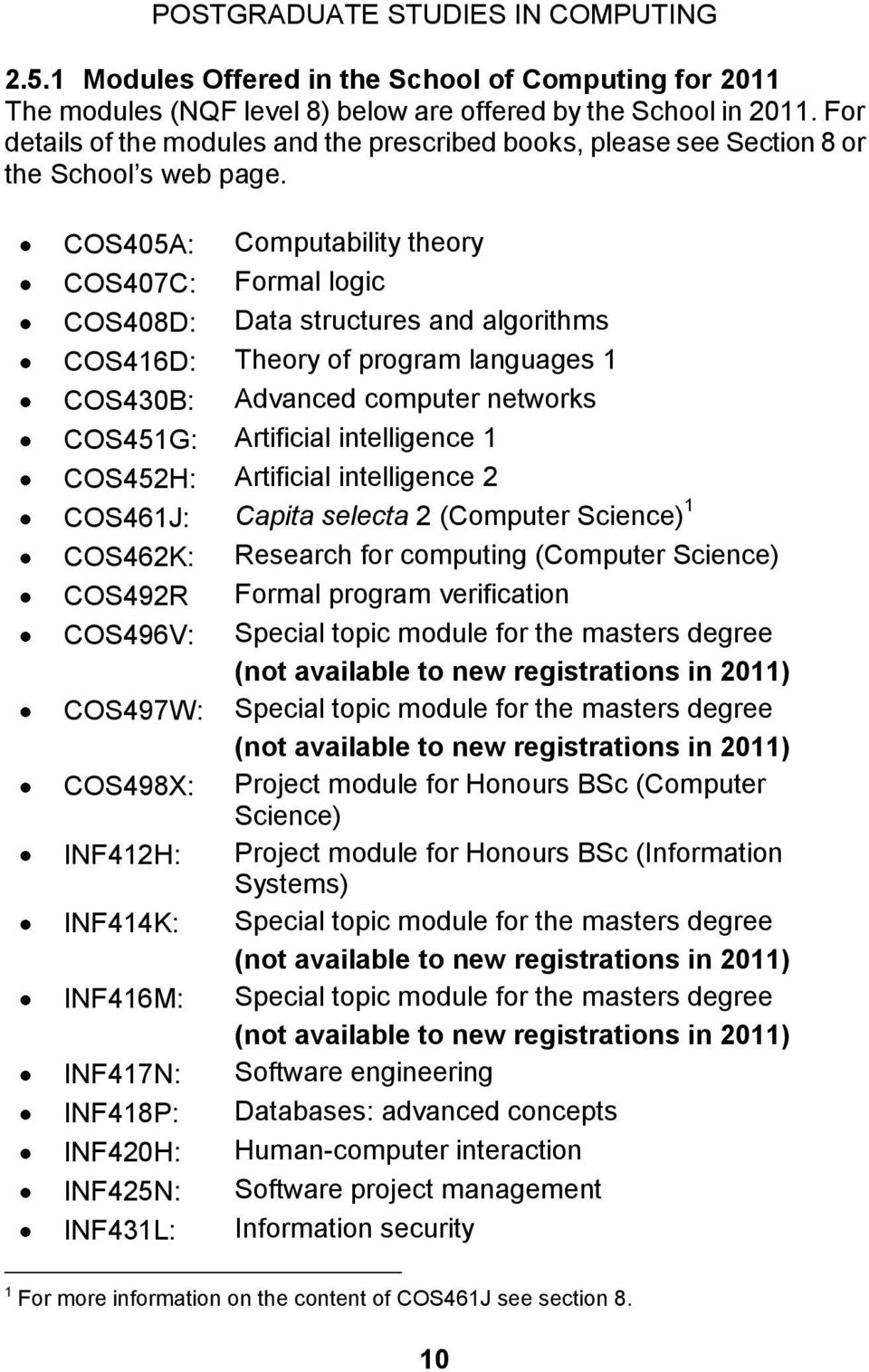 COS405A: Computability theory COS407C: Formal logic COS408D: Data structures and algorithms COS416D: Theory of program languages 1 COS430B: Advanced computer networks COS451G: Artificial intelligence