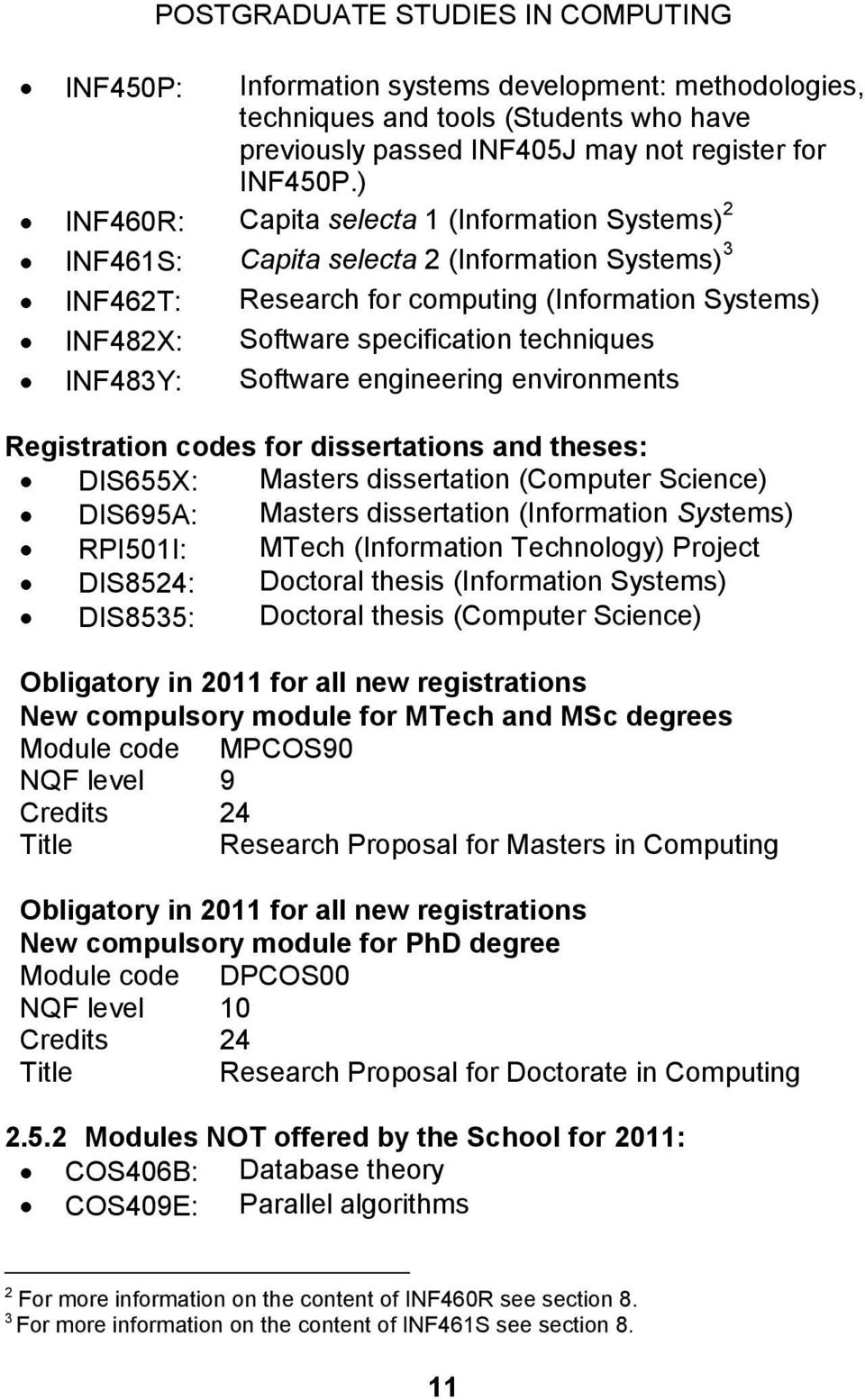 INF483Y: Software engineering environments Registration codes for dissertations and theses: DIS655X: Masters dissertation (Computer Science) DIS695A: Masters dissertation (Information Systems)