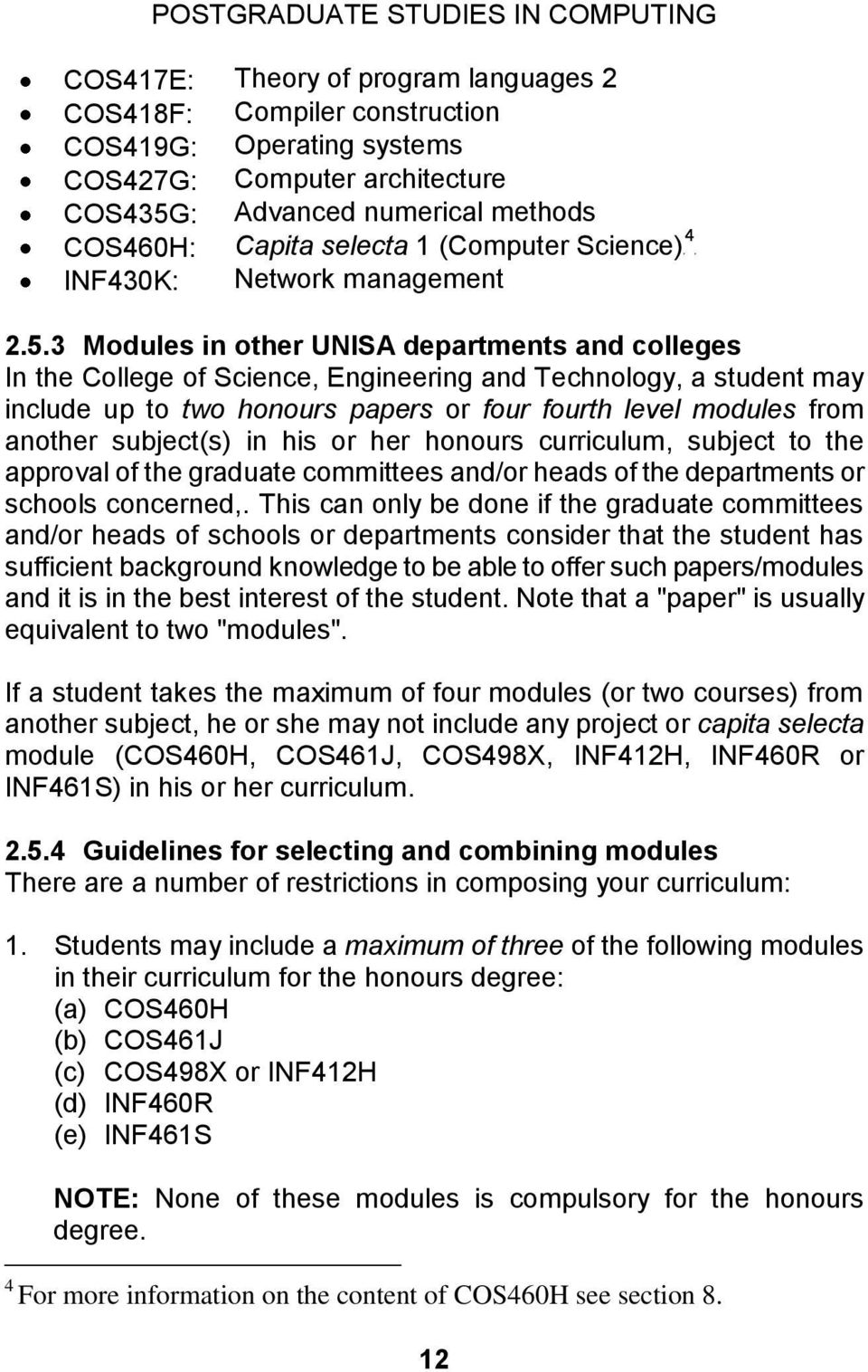 3 Modules in other UNISA departments and colleges In the College of Science, Engineering and Technology, a student may include up to two honours papers or four fourth level modules from another