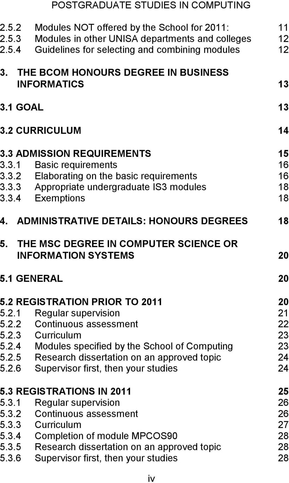 3.4 Exemptions 18 4. ADMINISTRATIVE DETAILS: HONOURS DEGREES 18 5. THE MSC DEGREE IN COMPUTER SCIENCE OR INFORMATION SYSTEMS 20 5.1 GENERAL 20 5.2 REGISTRATION PRIOR TO 2011 20 5.2.1 Regular supervision 21 5.