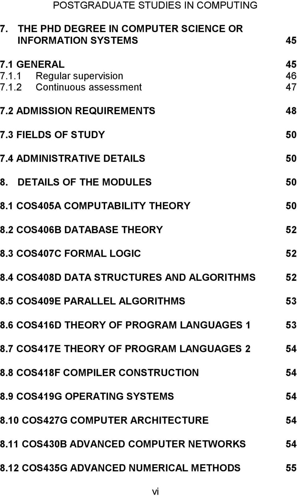 4 COS408D DATA STRUCTURES AND ALGORITHMS 52 8.5 COS409E PARALLEL ALGORITHMS 53 8.6 COS416D THEORY OF PROGRAM LANGUAGES 1 53 8.7 COS417E THEORY OF PROGRAM LANGUAGES 2 54 8.