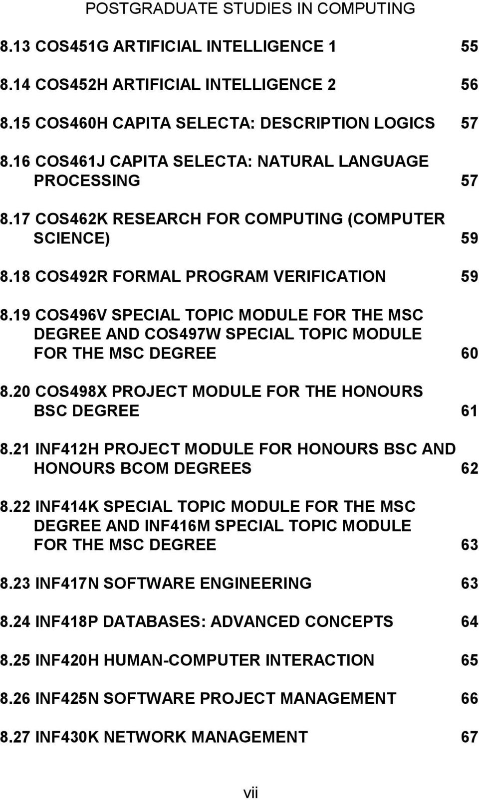 19 COS496V SPECIAL TOPIC MODULE FOR THE MSC DEGREE AND COS497W SPECIAL TOPIC MODULE FOR THE MSC DEGREE 60 8.20 COS498X PROJECT MODULE FOR THE HONOURS BSC DEGREE 61 8.